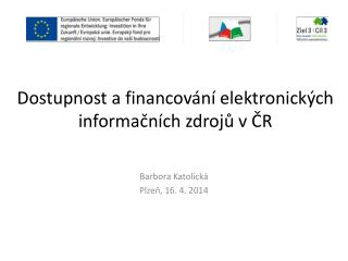 Dostupnost a financov�n� elektronick�ch informa?n�ch zdroj? v ?R