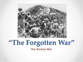 """""""The Forgotten War"""""""