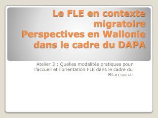 Le FLE en contexte migratoire Perspectives  en Wallonie dans le cadre du DAPA