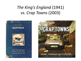 The King's  England  (1941) vs. Crap Towns  (2003)