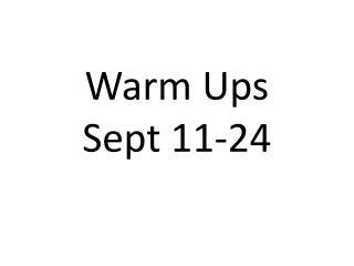 Warm Ups Sept 11-24