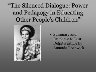 The Silenced Dialogue: Power and Pedagogy in Educating Other People s Children