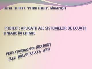 Prof.  coordonator :  Nica ionu ţ Elev :   Bălan Raluca   Elena