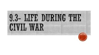 9.3- Life During the Civil War