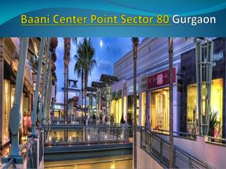 Baani Center Point Gurgaon@ 9953113334