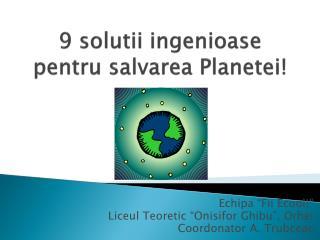 9 solutii ingenioase pentru salvarea Planetei!