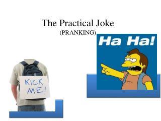 The Practical Joke (PRANKING)