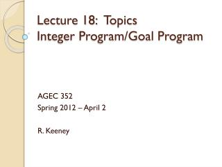 Lecture 18: 	Topics Integer Program/Goal Program