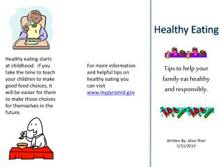 For more information and helpful tips on healthy eating you can visit  www.mypyramid.gov