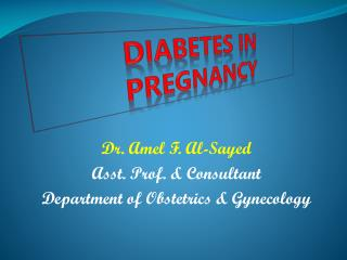 Dr.  Amel  F. Al- Sayed Asst. Prof. & Consultant Department of Obstetrics & Gynecology
