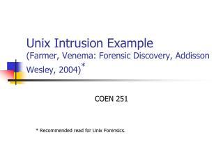 Unix Intrusion Example (Farmer, Venema: Forensic Discovery, Addisson Wesley, 2004) *