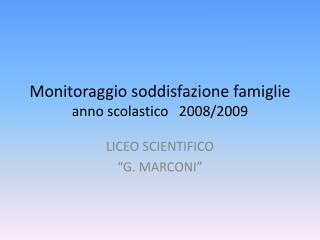 Monitoraggio soddisfazione famiglie      anno scolastico   2008/2009