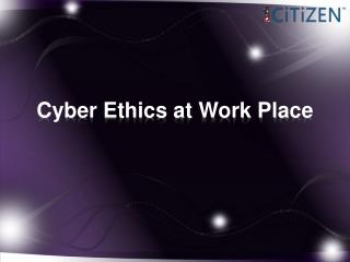 Cyber Ethics at Work Place