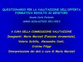 A CURA DELLA COMMISSIONE VALUTAZIONE Insegnanti: Maria Marziali  (Funzione strumentale),