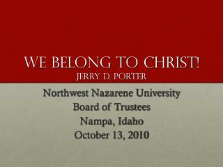 WE BELONG TO CHRIST! JERRY D. PORTER