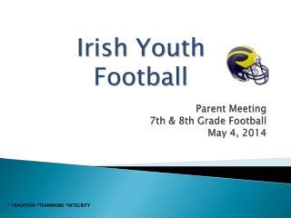 Parent Meeting 7th & 8th Grade Football May 4, 2014
