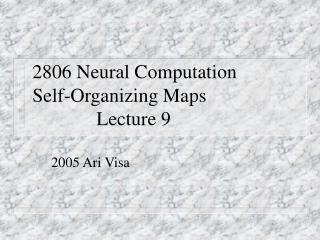 2806 Neural Computation Self-Organizing Maps     Lecture 9