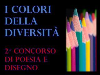 I colori della diversità 2° concorso di poesia e disegno