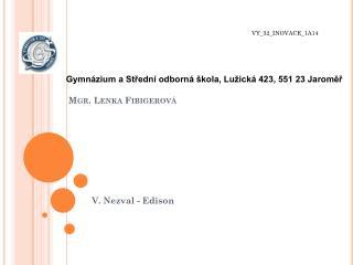 Gymn�zium a St?edn� odborn� �kola, Lu�ick� 423, 551 23  Jarom??  Mgr. Lenka  Fibigerov�