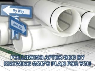 FOLLOWING AFTER GOD BY KNOWING GOD'S PLAN FOR YOU