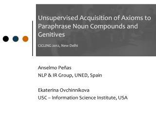 Anselmo Peñas NLP & IR Group,  UNED, Spain Ekaterina  Ovchinnikova