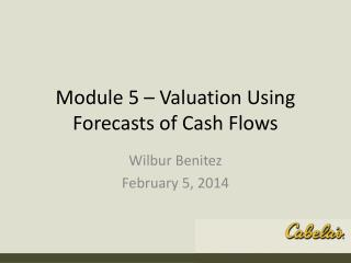 Module  5 – Valuation Using Forecasts of Cash Flows