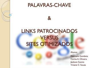 PALAVRAS-CHAVE    & LINKS PATROCINADOS  VERSUS  SITES OTIMIZADOS