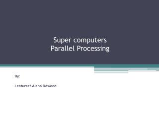 Super computers Parallel Processing