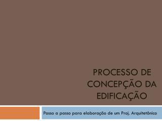 PROCESSO DE CONCEPÇÃO DA EDIFICAÇÃO