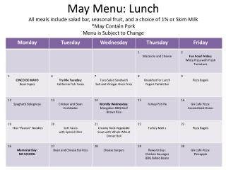 May Menu: Lunch  All meals include salad bar, seasonal fruit, and a choice of 1% or Skim Milk