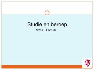 Studie en  beroep Mw. S. Fortuin