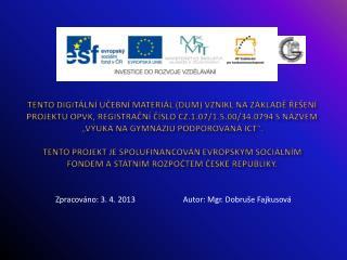Zpracováno: 3. 4. 2013                        Autor: Mgr.  Dobruše  Fajkusová