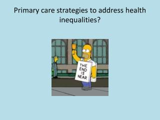 Primary care strategies to address health inequalities?