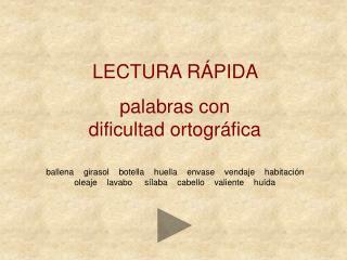 LECTURA R PIDA  palabras con dificultad ortogr fica