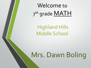 Welcome  to 7 th  grade  MATH Highland Hills   Middle School