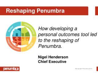 Reshaping Penumbra