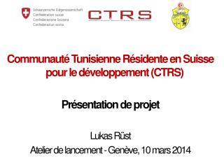 Communauté Tunisienne Résidente en Suisse pour  le  développement (CTRS) Présentation de projet