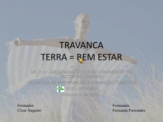 TRAVANCA TERRA = BEM ESTAR