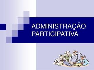 ADMINISTRA  O PARTICIPATIVA
