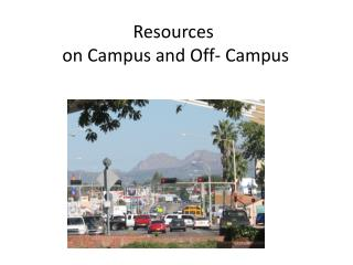 Resources  on Campus and Off- Campus