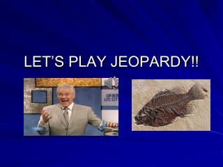 LET'S PLAY JEOPARDY!!