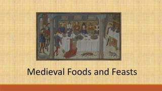 Medieval Foods and Feasts