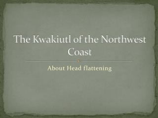 The Kwakiutl of the Northwest Coast
