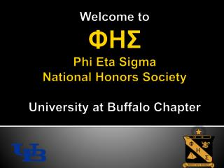 Welcome to ΦΗΣ Phi Eta Sigma National Honors Society University at Buffalo Chapter