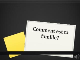 Comment  est  ta  famille ?