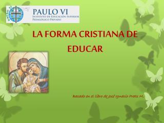 LA FORMA  CRISTIANA DE EDUCAR