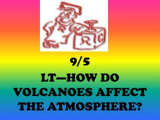 9/5 LT—HOW DO VOLCANOES AFFECT THE ATMOSPHERE?