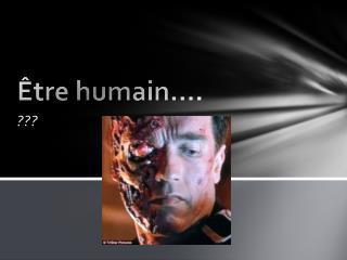 Être humain ….