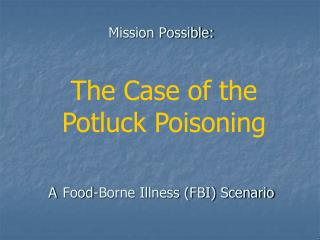 Mission Possible: A Food-Borne Illness (FBI) Scenario