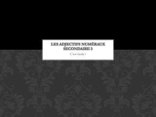 Les  Adjectifs Numéraux Secondaire  3